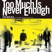 FIVE NEW OLD『Too Much Is Never Enough』